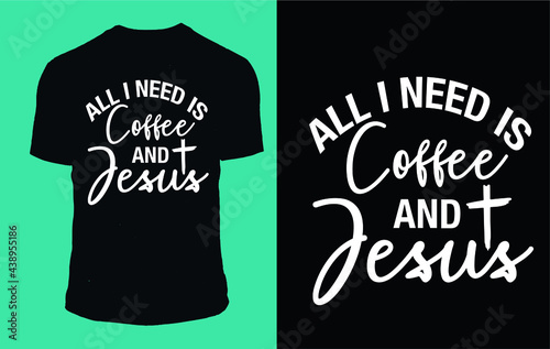 Fotografie, Obraz ALL I need is coffee and jesus - t shirt design vector