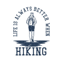 T Shirt Design Life Is Always Better When Hiking With Woman Hiking Vintage Illustration