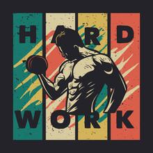 T Shirt Design Hard Work With Body Builder Man Weightlifting Vintage Illustration