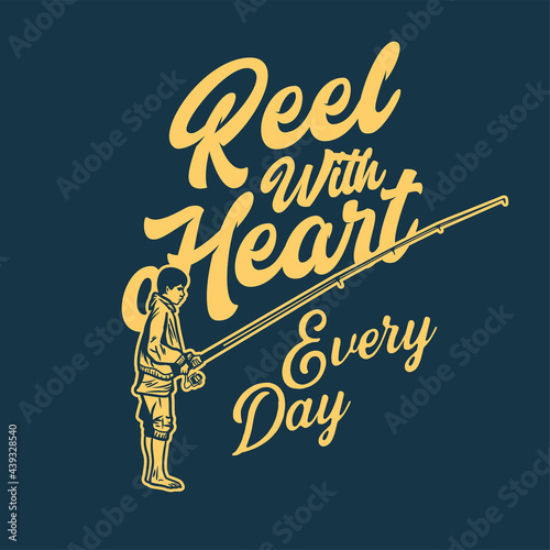 Wallpaper Mural t shirt design reel with heart every day with fisherman holding fishing rood vin