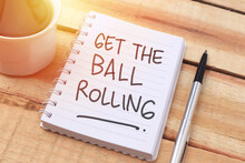 Get The Ball Rolling, Text Words Typography Written With Paper, Life And Business Motivational Inspirational