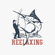 T Shirt Design Reelaxing With Man Fishing Marlin Fish Vintage Illustration