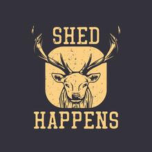 T Shirt Design Shed Happens With Deer Head Vintage Illustration