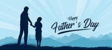 Happy Father's Day With Silhouette Father And Son Holding Hands And Looking At Each Other In The Mountain Meadows And Blue Sky Vector Design
