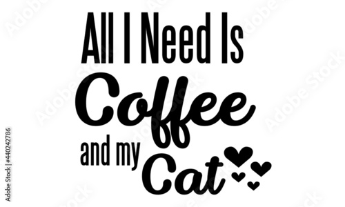 Fotografie, Obraz All I need is coffee and my cat, Cat Lover special design for print or use as po