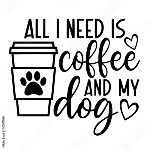 Fototapeta all i need is coffee and my dog logo inspirational positive quotes, motivational