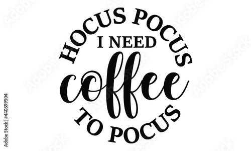 Obraz na plátně Hocus pocus i need coffee to pocus Halloween Vector and Clip Art