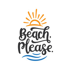Beach please slogan hand drawn t-shirt design. Summer time related motivational typography inscription. Vector illustration.