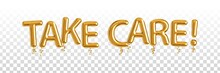 Vector Realistic Isolated Golden Balloon Text Of Take Care On The Transparent Background.