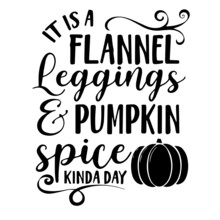 It Is A Flannel Leggings And Pumpkin Spice Kinda Day Inspirational Quotes, Motivational Positive Quotes, Silhouette Arts Lettering Design