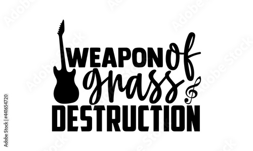 Fotografia, Obraz Weapon of grass destruction - Musician Hand drawn lettering phrase isolated on w