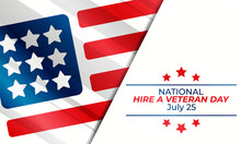 National Hire A Veteran Day. On July 25, Employers Across The Country Are Reminded To Consider These Servicemen And Women As Highly Trained.