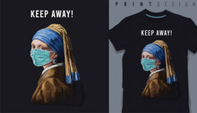 Graphic T-shirt Design, Keep Away Slogan With Classic Painting Of Woman Wearing Face Mask,vector Illustration For T-shirt.
