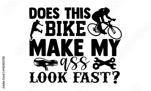 Obraz na plátně Does this bike make my ass look fast?- Cycling t shirts design, Hand drawn lette