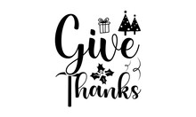 Give Thanks, Monochrome Greeting Card Or Invitation, Christmas Quote, Good For Scrap Booking, Posters, Greeting Cards, Banners, Textiles, Vector Lettering At Green