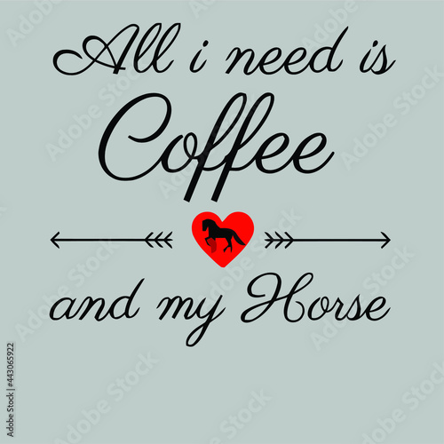 all i need is coffee and my horse Design vector illustration for use in design a Fototapet