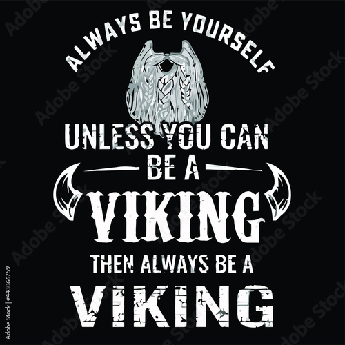 Fotografía always be yourself unless you can be a viking tshi Design vector illustration