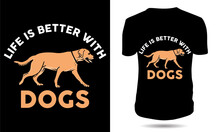 Life Is Better With Dogs T-shirt