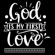 God Is My First Love On Black Background Inspirational Quotes,lettering Design