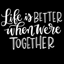 Life Is Better When We're Together On Black Background Inspirational Quotes,lettering Design