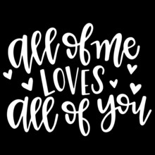 All Of Me Loves All Of You On Black Background Inspirational Quotes,lettering Design