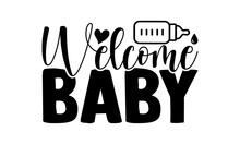Welcome Baby - Baby T Shirt Design, Hand Drawn Lettering Phrase Isolated On White Background, Calligraphy Graphic Design Typography Element, Hand Written Vector Sign, Svg