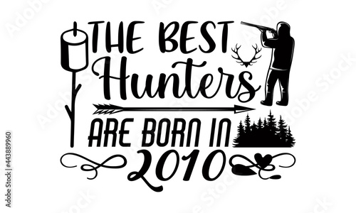 Fotografie, Obraz The best hunters are born in 2010- Hunting t shirts design, Hand drawn lettering