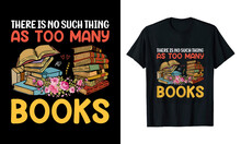 There Is No Such Thing As Too Many Books T-shirt Design