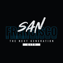 San Francisco Typography Vector Illustration, Perfect For The Design Of T-shirts, Shirts, Hoodies, Etc