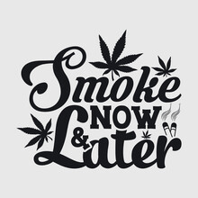 Smoke Now And Later Svg | Weed Leaf Svg | Marijuana Leaf Svg | Weed Smoke Svg | Marijuana Svg | Pot Leaf Svg | Rolling Tray Svg | Dope Svg | Smoke Svg | Tshirt Design