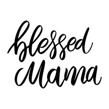 Blessed Mama. Lettering Phrase On White Background. Design Element For Greeting Card, T Shirt, Poster. Vector Illustration