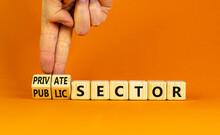Private Or Public Sector Symbol. Businessman Turns Cubes And Changes Words 'public Sector' To 'private Sector'. Beautiful Orange Background, Copy Space. Business, Private Or Public Sector Concept.