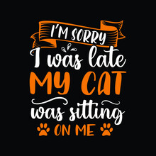 Cat T-shirt Design - I'm Sorry I Was Late My Cat Was Sitting On Me. Cat Vector Shirt.