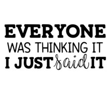 Everyone Was Thinking It I Just  Said It Inspirational Funny Quotes, Motivational Positive Quotes, Silhouette Arts Lettering Design