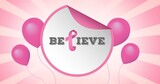 Composition of pink ribbon logo with balloons and believe text on pink back ground
