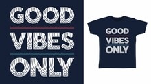 Good Vibes Only Typography Vector Illustration T-shirt Design Concept.