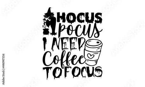 Fotografiet Hocus Pocus I Need Coffee To Focus - Coffee Halloween t shirt design, Hand drawn