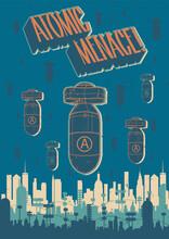 Atomic Menace! Retro Propaganda Posters Style Illustration, Atomic Bombs And Retro Future City