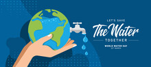 Let's Save Water,  World Water Day Banner - Hand Hold Earth And Faucet With A Drop Of Water On Blue Background Vector Design