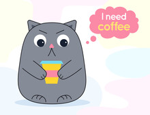 Cat Gray Angry Little Funny Frowning Holds Takeaway Coffee In A Colored Glass. Speech Bubble On Top And Inscription In It I Need Coffee. Poster, Banner For Coffee Shop, For Cups. Vector Illustration