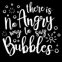 There Is No Angry Way To Say Bubbles On Black Background Inspirational Quotes,lettering Design