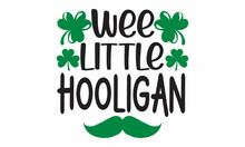Wee Little Hooligan, Handwritten Lettering Quote For Postcards, Banners, Invitation, Posters, Drawn Typography St. Patrick's Badge, Green Hat And Shamrock, Greetings Card With Clover Shapes And