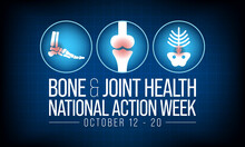 Bone And Joint Health National Action Week Is Observed Every Year In October, With Activities Focused On Disorders Including Arthritis, Back Pain, Trauma, Pediatric Conditions, And Osteoporosis.