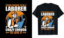 Tough Enough To Be A Laborer Crazy Enough To Love It T-Shirt Design