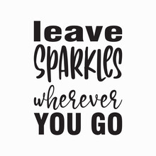 Leave Sparkles Wherever You Go Letter Quote