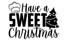 Have A Sweet Christmas - Christmas SVG, Christmas Cut File, Christmas Cut File Quotes, Christmas Cut Files For Cutting Machines Like Cricut And Silhouette, Christmas T Shirt Design