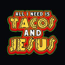 All I Need Is Tacos And Jesus Wo Premium Art Vector Design Illustration Print Poster Wall Art Canvas