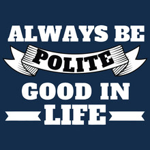 Always Be Polite And Good In Life Premium Art Vector Design Illustration Print Poster Wall Art Canvas