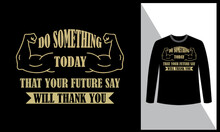 Do Something Today That Your Future Will Say Thank You, Gym Motivational Quotes Design ,