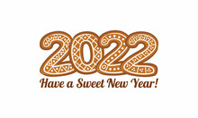 Have A Sweet New Year 2022. Gingerbread Lettering On A White Background. Vector Illustration For The Design Of New Year Cards, Calendars And Posters. Congratulations From Pastry Chefs And Bakers.
